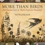 Review – More Than Birds: Adventurous Lives of North American Naturalists
