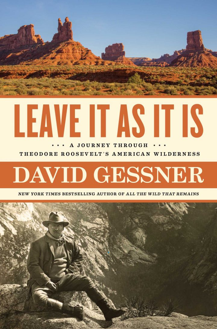 Leave It As It Is A Journey Through Theodore Roosevelt's American Wilderness
